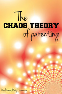 The chaos theory of parenting | One Mama's Daily Drama --- Everyone has those days. A little thing becomes a bigger thing. Before you know it, your day has gone all crazy.