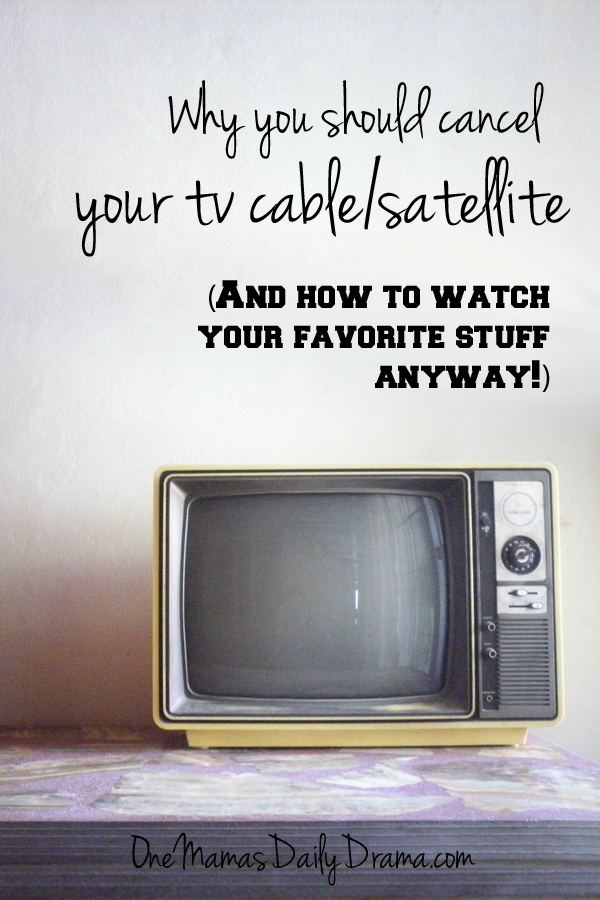 Why you should cancel your tv cable/satellite (And how to watch your favorite stuff anyway!) | One Mama's Daily Drama