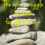 The epic struggle between family and work