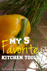 My five favorite kitchen tools | One Mama's Daily Drama --- These are the ones I use almost every week to save time.