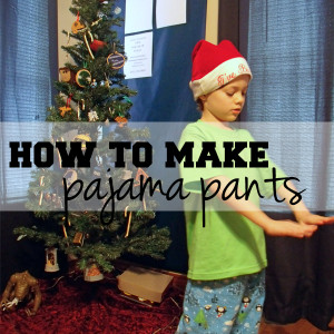 How to make pajama pants | One Mama's Daily Drama --- Easy beginner sewing tutorial for sleep pants. Part of the 12 weeks of handmade Christmas gifts series.