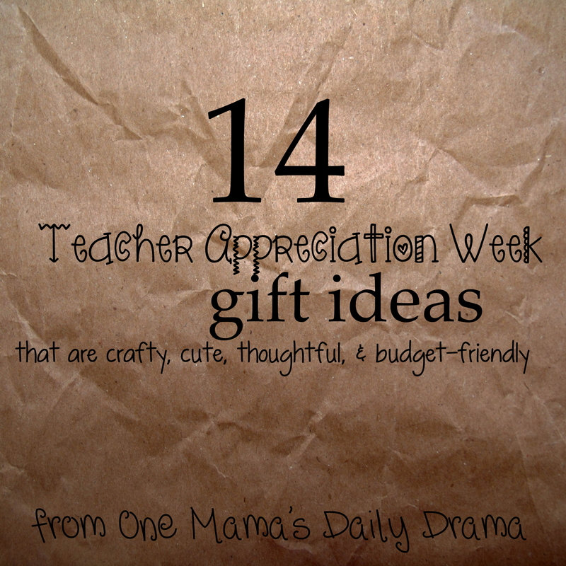 14 Teacher Appreciation Week gift ideas that are crafty, cute, thoughtful, & budget friendly from One Mama's Daily Drama