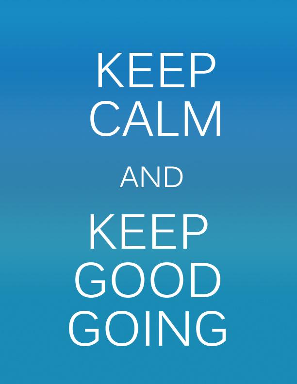 Keep Calm And Keep Good Going