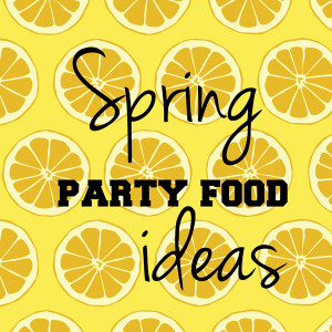 Spring party food ideas | One Mama's Daily Drama