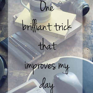 One brilliant trick that improves my day: simple but perfect | One Mama's Daily Drama