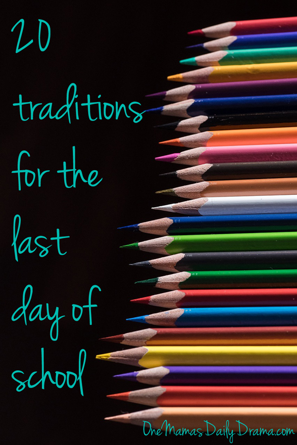 20 traditions for the last day of school | One Mama's Daily Drama --- Celebrate the last day of school and welcome summer vacation with one or several of these fun end of school traditions with your kids.