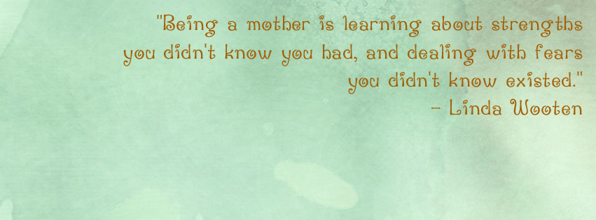 Mother's Day quotes for your Facebook cover photo: Linda Wooten | One Mama's Daily Drama