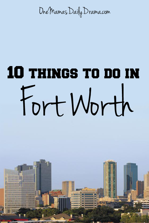 10 things to do in Fort Worth | One Mama's Daily Drama --- There are lots of fun things to do with kids in Fort Worth!