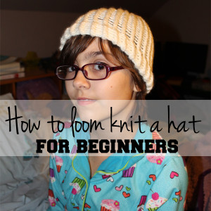 How to make a loom knit hat | One Mama's Daily Drama --- This easy knitting tutorial for beginners makes a quick, warm winter hat.