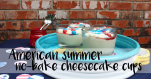 American summer no-bake cheesecake cups by OneMamasDailyDrama.com