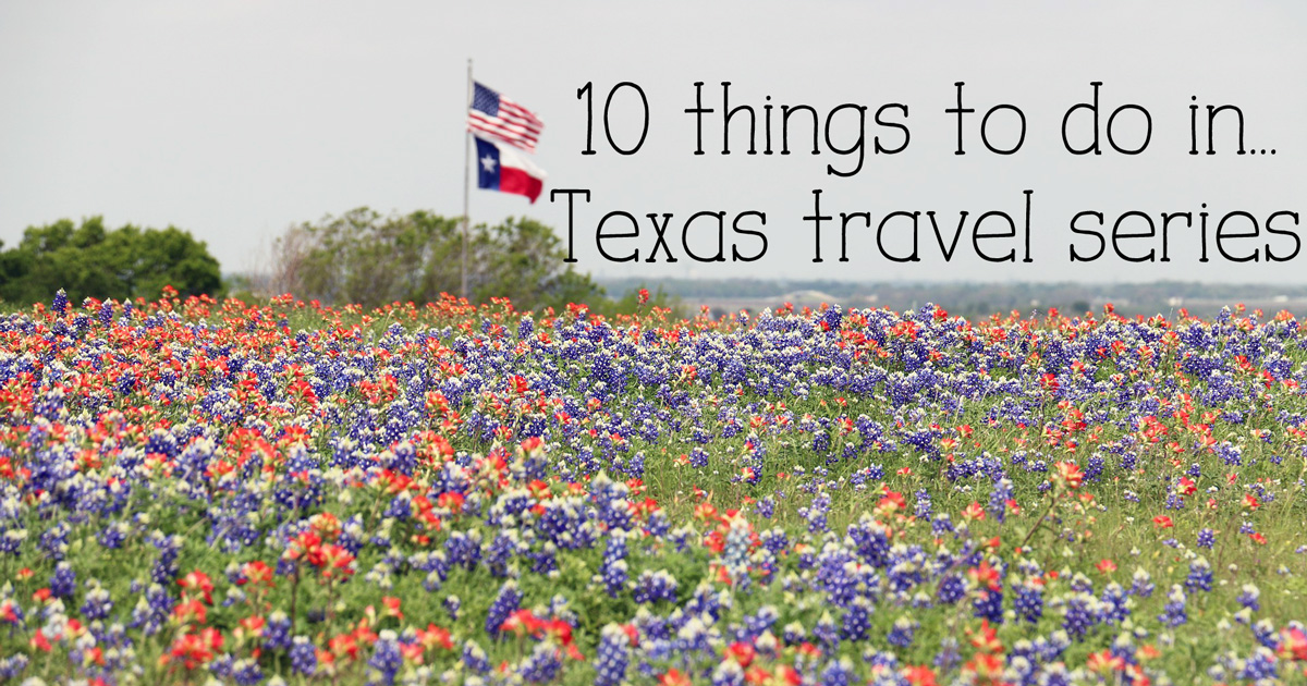 10 Things to do in... Texas travel series featuring family-friendly ideas in every city