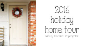 2016 holiday home tour {with my favorite DiY projects!}
