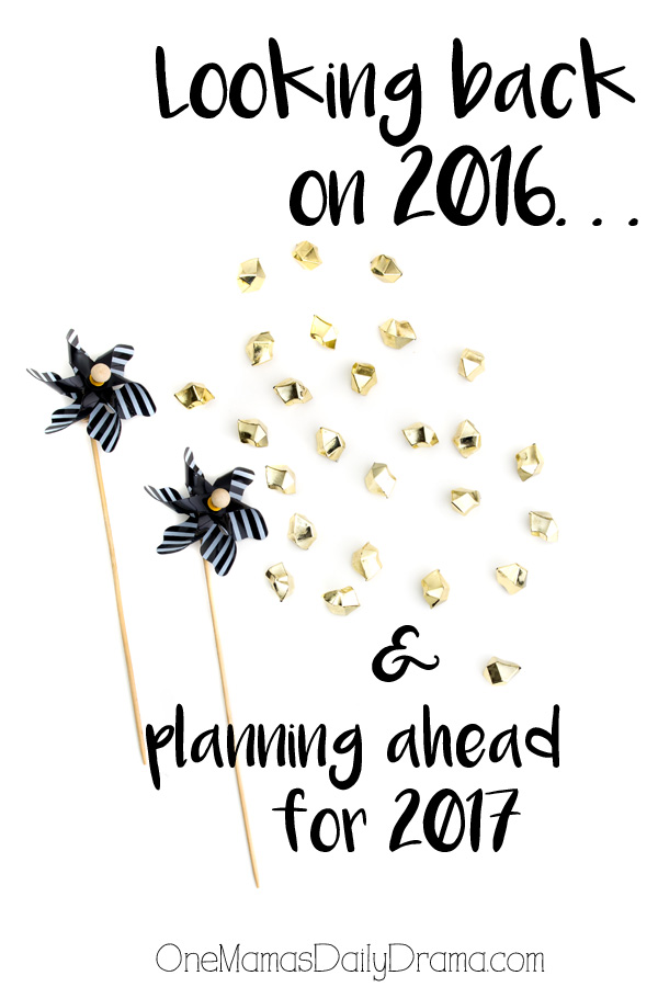 Looking back at 2016 and planning ahead for 2017 at One Mama's Daily Drama