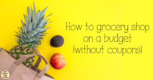 How to grocery shop on a budget without coupons