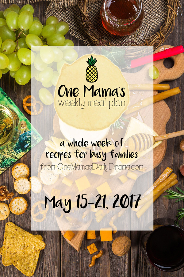 One Mama's Weekly Meal Plan for May 15-21, 2017 | Fresh, healthy, homemade family recipe ideas