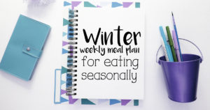 Winter weekly meal plan for eating seasonally